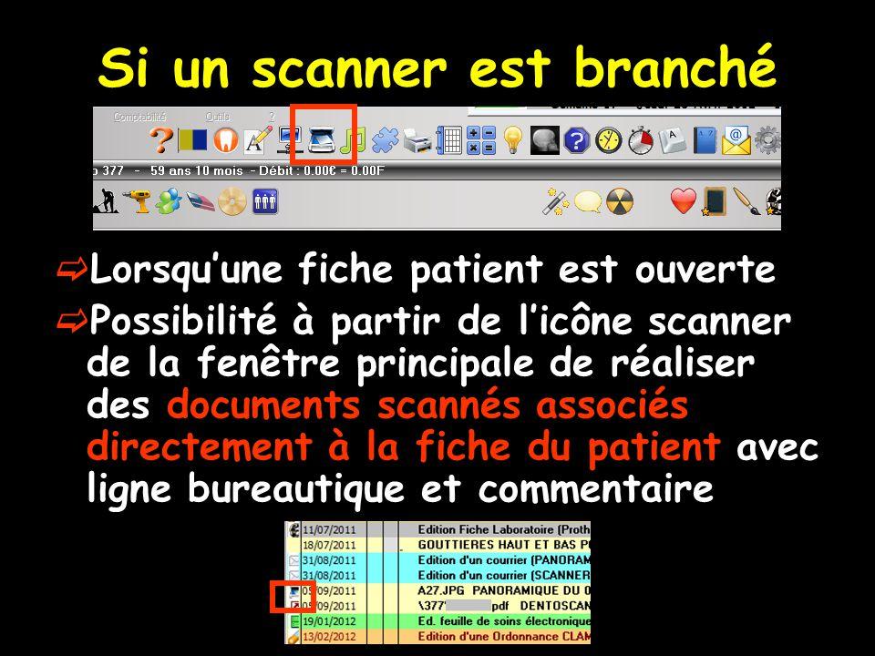 Si un scanner est branché Lorsquune fiche patient est ouverte Possibilité à partir de licône scanner de la fenêtre principale de réaliser des documents scannés associés directement à la fiche du patient avec ligne bureautique et commentaire