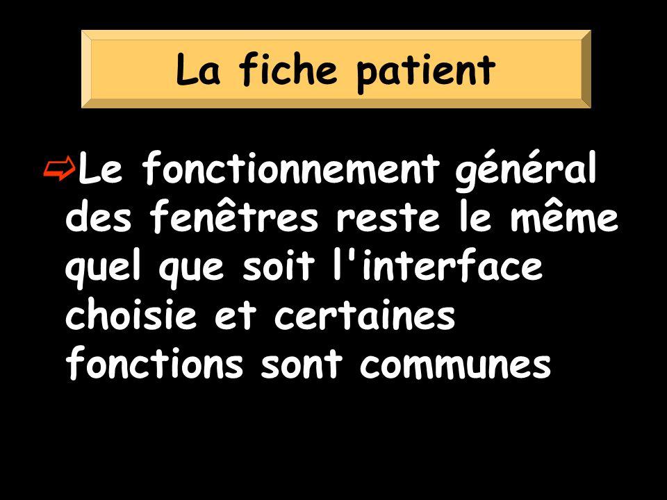 Le fonctionnement général des fenêtres reste le même quel que soit l interface choisie et certaines fonctions sont communes La fiche patient