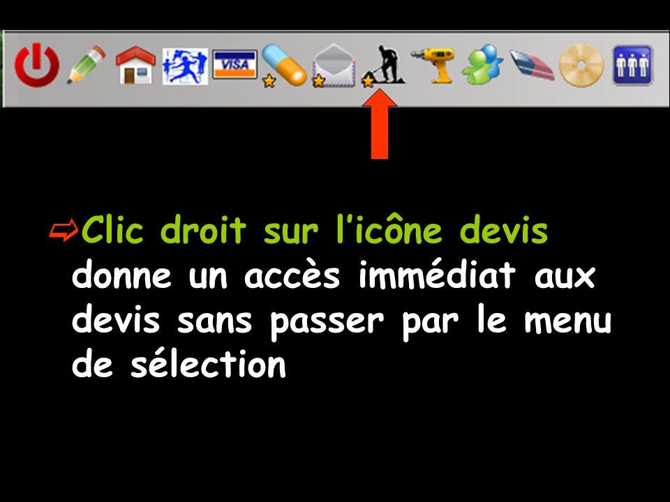 Clic droit sur licône devis donne un accès immédiat aux devis sans passer par le menu de sélection
