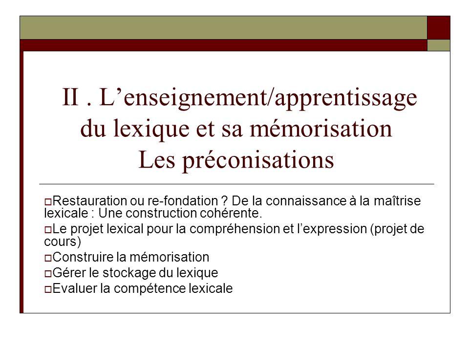 II. Lenseignement/apprentissage du lexique et sa mémorisation Les préconisations Restauration ou re-fondation ? De la connaissance à la maîtrise lexic