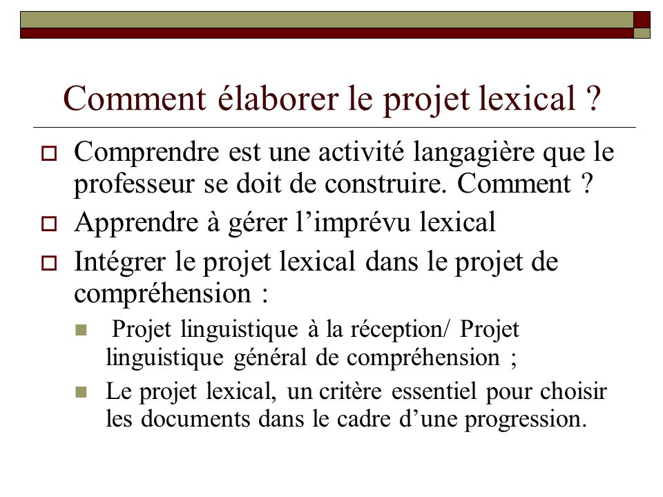 Comment élaborer le projet lexical ? Comprendre est une activité langagière que le professeur se doit de construire. Comment ? Apprendre à gérer limpr