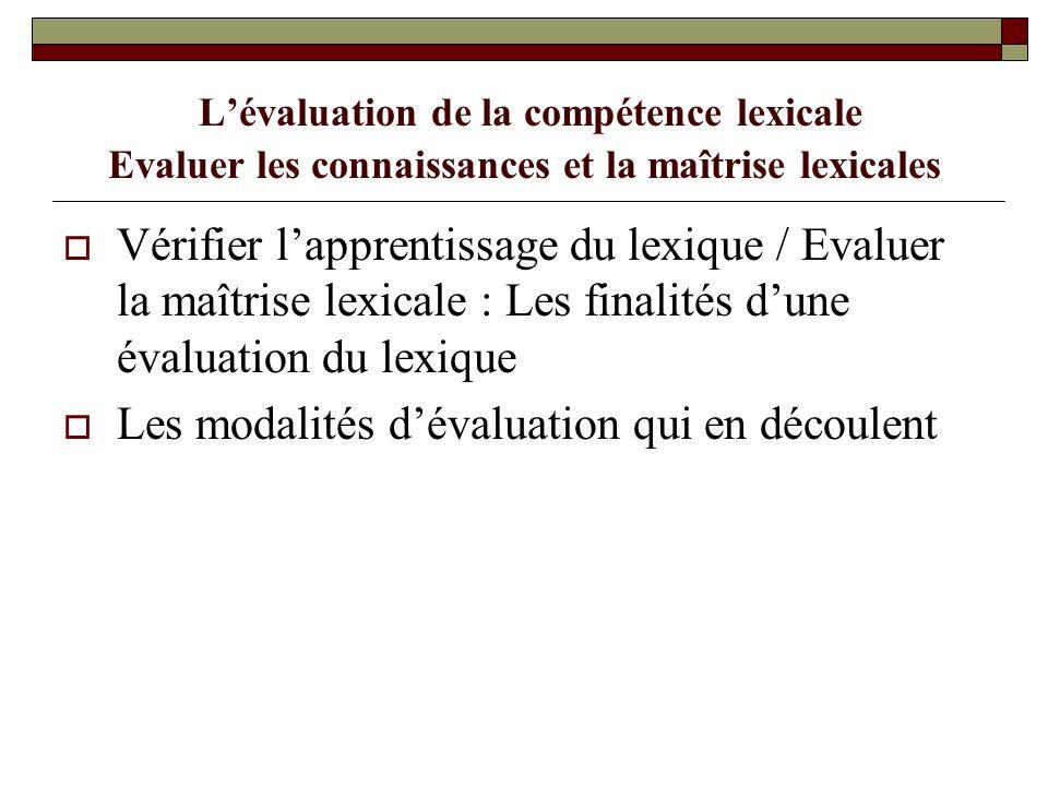 Lévaluation de la compétence lexicale Evaluer les connaissances et la maîtrise lexicales Vérifier lapprentissage du lexique / Evaluer la maîtrise lexi