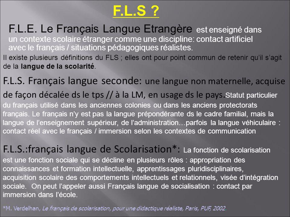 F.L.S ? F.L.S.:français langue de Scolarisation*: La fonction de scolarisation est une fonction sociale qui se décline en plusieurs rôles : appropriat