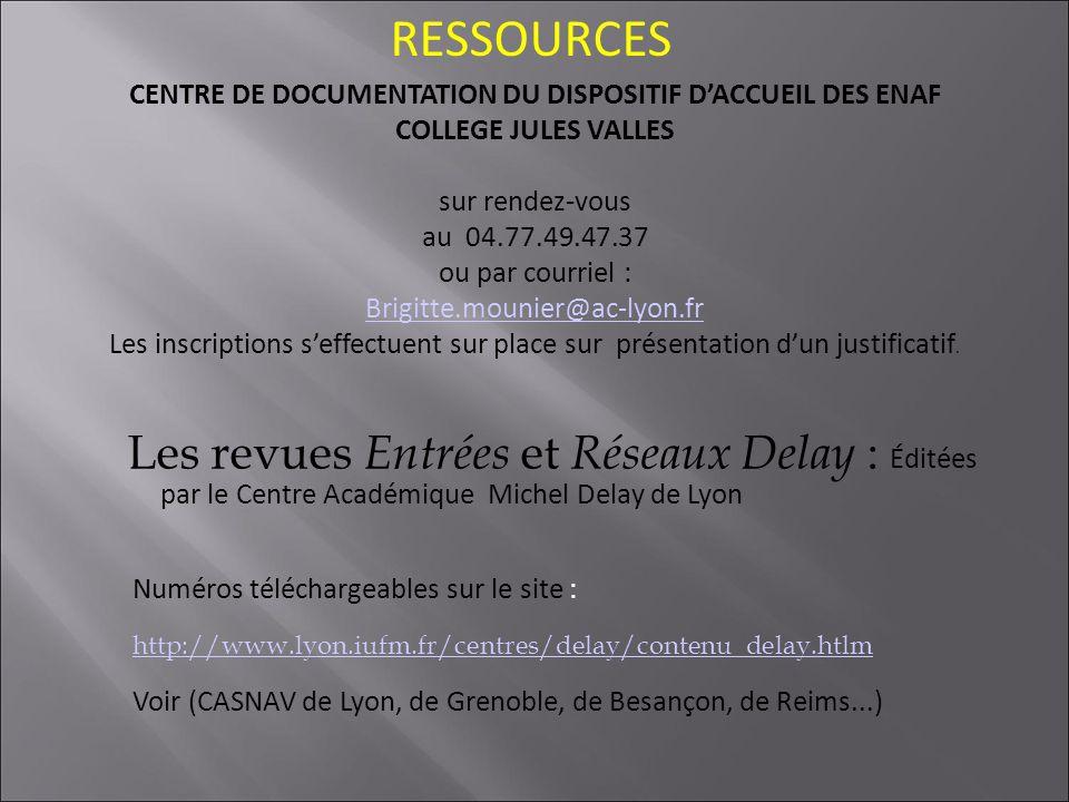 RESSOURCES CENTRE DE DOCUMENTATION DU DISPOSITIF DACCUEIL DES ENAF COLLEGE JULES VALLES sur rendez-vous au 04.77.49.47.37 ou par courriel : Brigitte.m