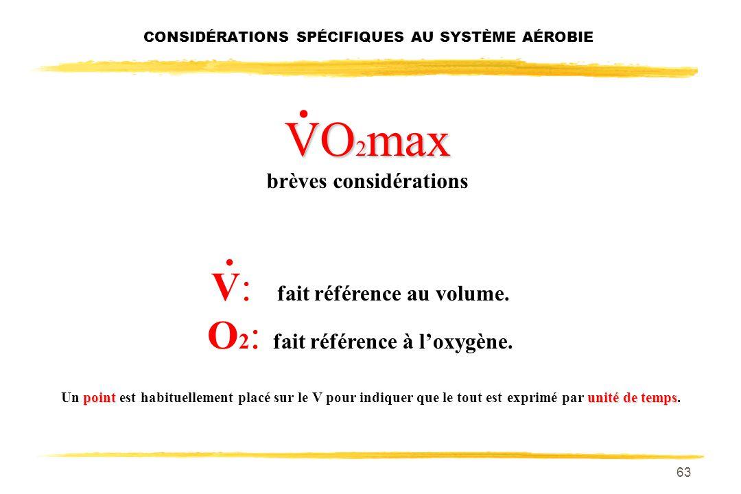 62 CONSIDÉRATIONS SPÉCIFIQUES AU SYSTÈME AÉROBIE VO 2 max Définition Quantité maximale doxygène par unité de temps Quantité maximale doxygène qui peut