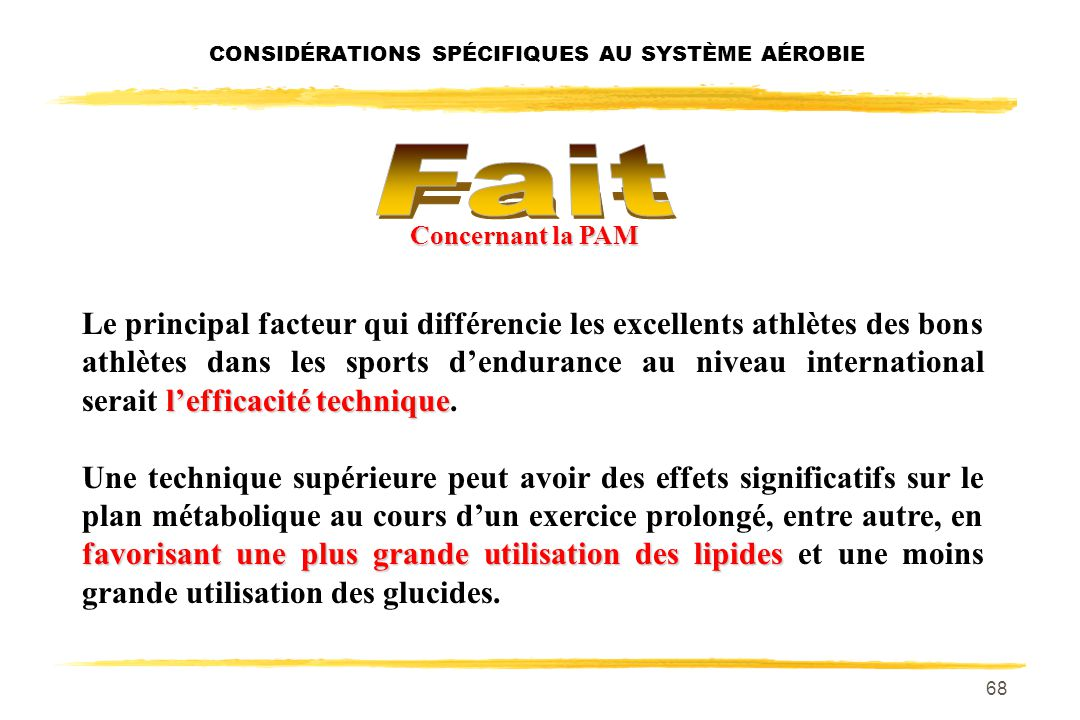 67 Facteurs pouvant contribuer à déterminer le niveau Endurance aérobie Endurance aérobie (suite) lLes conditions environnementales (chaleur + humidit