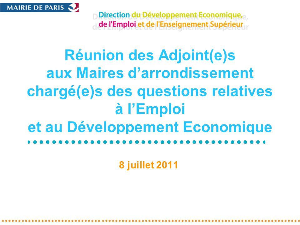 Réunion des Adjoint(e)s aux Maires darrondissement chargé(e)s des questions relatives à lEmploi et au Développement Economique 8 juillet 2011
