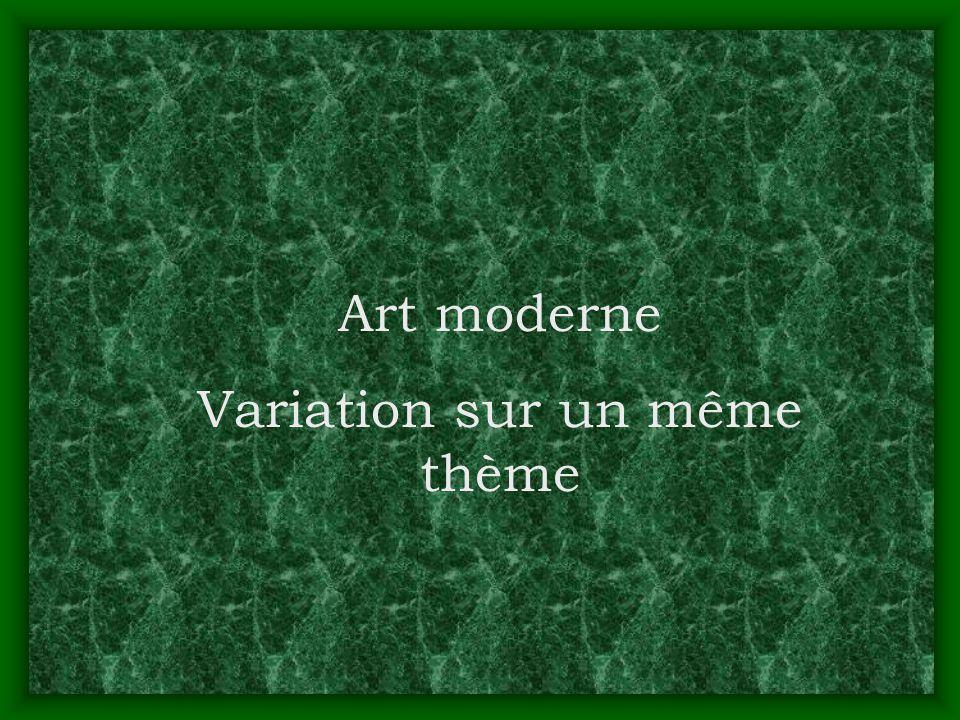 Art moderne Variation sur un même thème