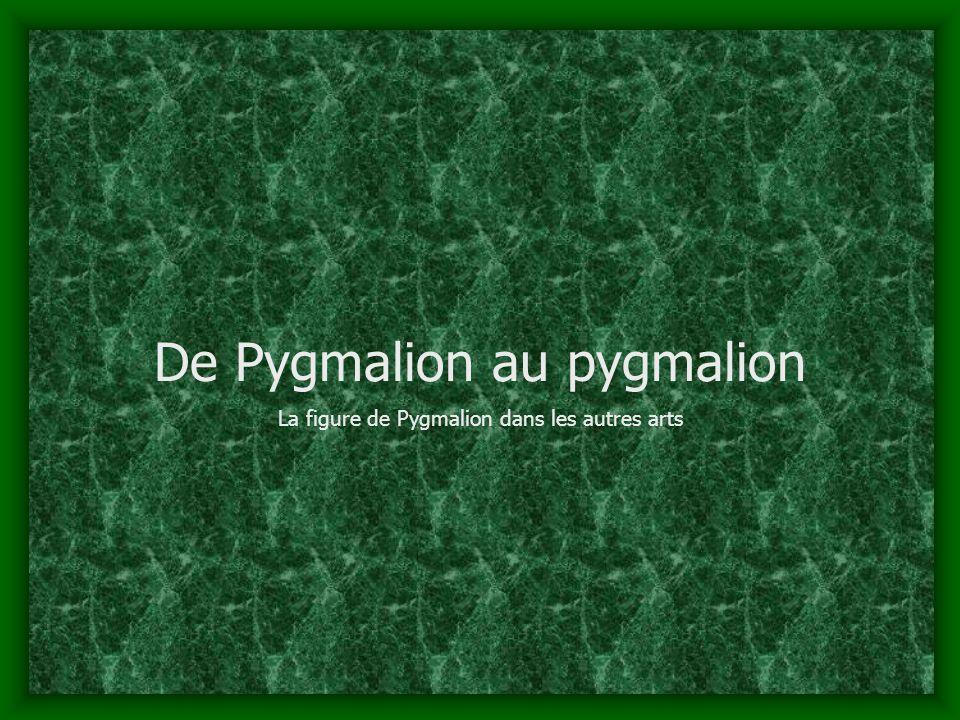 De Pygmalion au pygmalion La figure de Pygmalion dans les autres arts