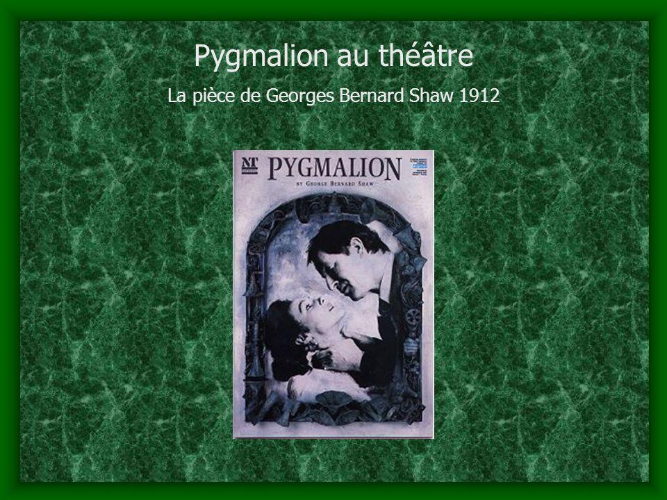 Pygmalion au théâtre La pièce de Georges Bernard Shaw 1912