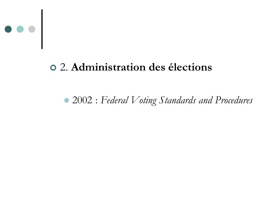 2. Administration des élections 2002 : Federal Voting Standards and Procedures