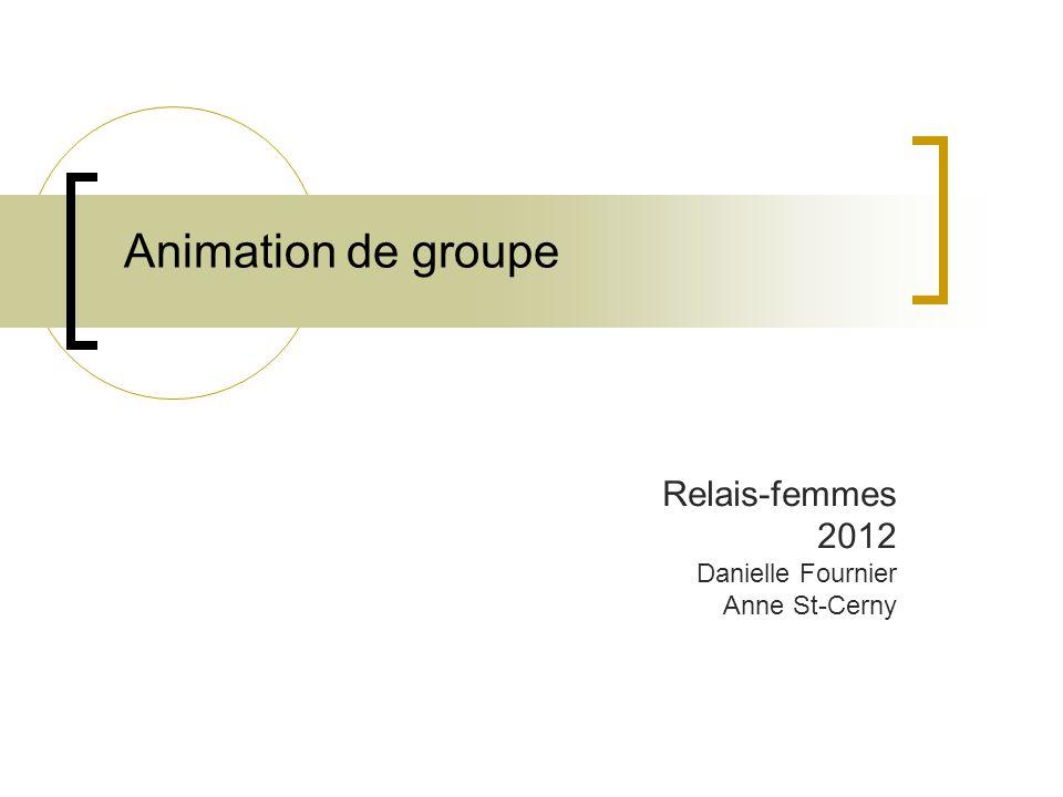 Animation de groupe Relais-femmes 2012 Danielle Fournier Anne St-Cerny
