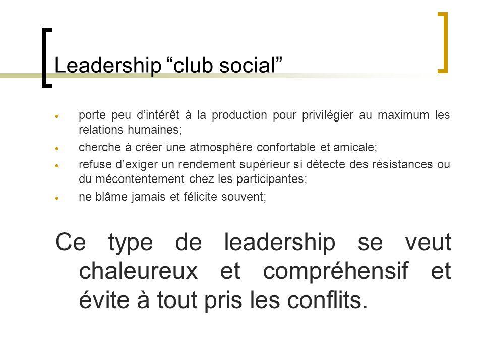 Leadership club social porte peu dintérêt à la production pour privilégier au maximum les relations humaines; cherche à créer une atmosphère confortab
