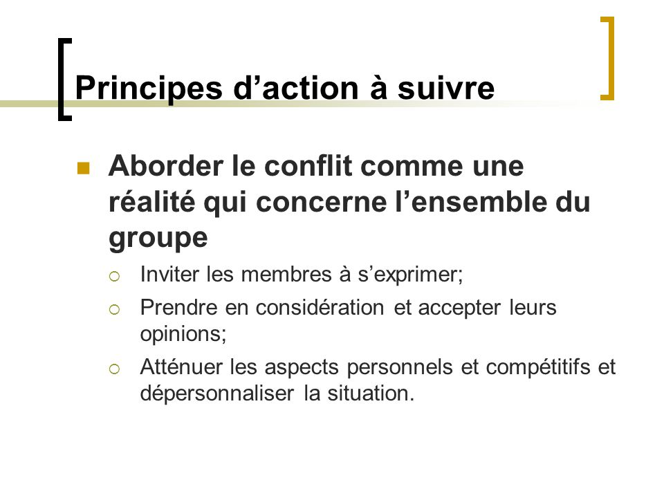Principes daction à suivre Établir des règles sur les actions autorisées Préciser quelles stratégies utilisées par les opposants dans la négociation du conflit Amener le groupe à établir des normes de respect et de sécurité