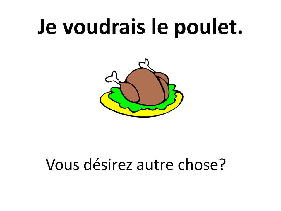 Je voudrais le poulet. Vous désirez autre chose
