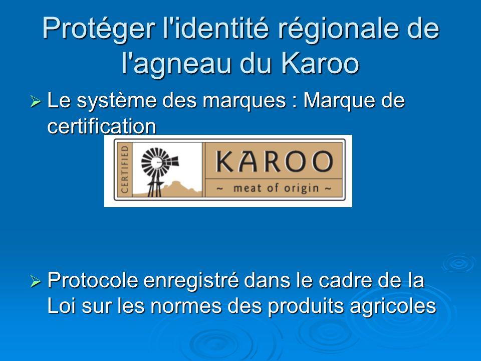 Protéger l identité régionale de l agneau du Karoo Le système des marques : Marque de certification Le système des marques : Marque de certification Protocole enregistré dans le cadre de la Loi sur les normes des produits agricoles Protocole enregistré dans le cadre de la Loi sur les normes des produits agricoles