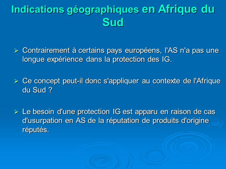 Indications géographiques en Afrique du Sud Contrairement à certains pays européens, l AS n a pas une longue expérience dans la protection des IG.