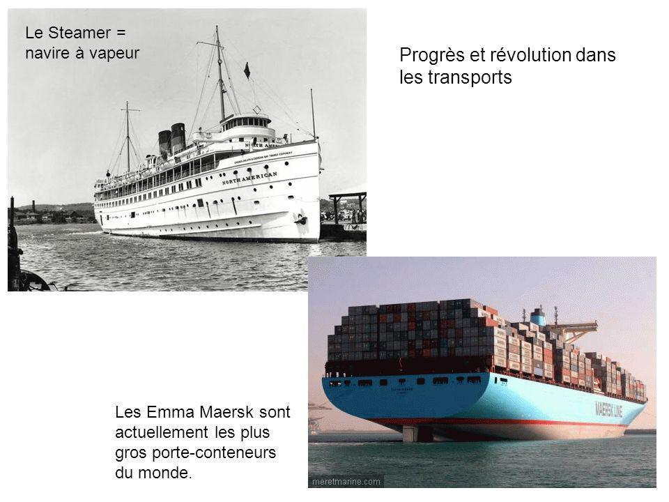 Le Steamer = navire à vapeur Les Emma Maersk sont actuellement les plus gros porte-conteneurs du monde. Progrès et révolution dans les transports