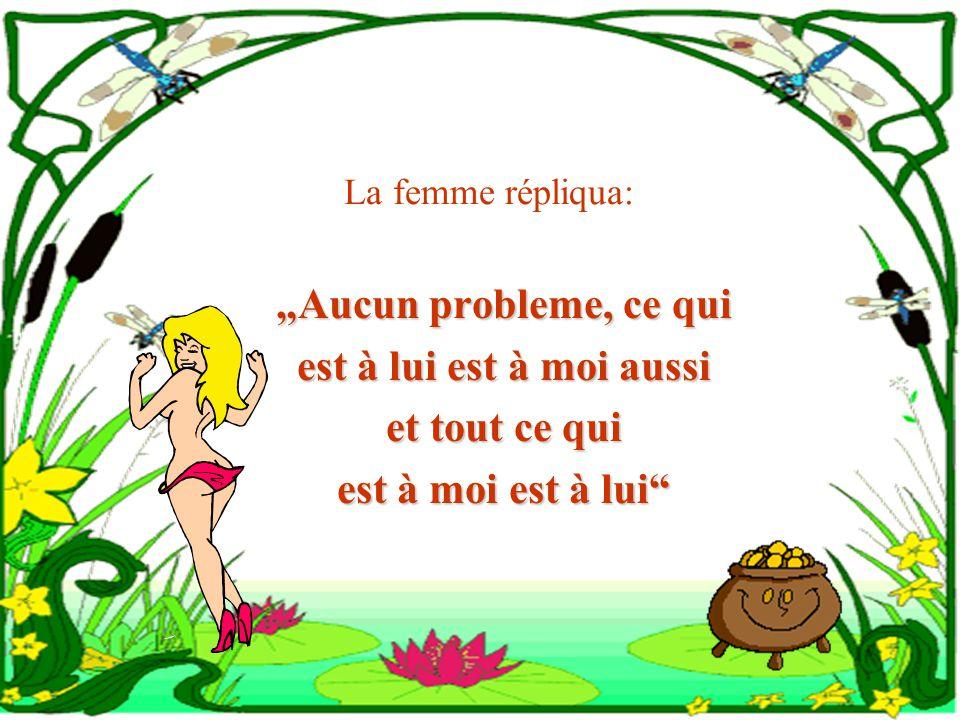Son deuxieme voeu fut detre la femme la plus RICHE du monde La grenouille dit: Alors ton mari sera lhomme le plus riche du monde et meme 10 fois plus