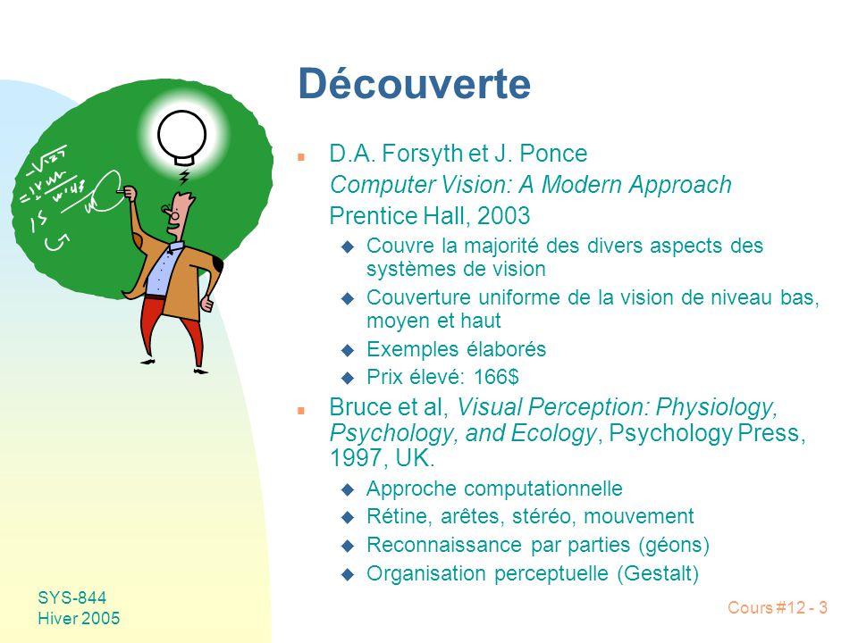 Cours #12 - 3 SYS-844 Hiver 2005 Découverte n D.A. Forsyth et J. Ponce Computer Vision: A Modern Approach Prentice Hall, 2003 u Couvre la majorité des