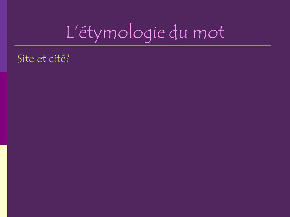 Létymologie du mot Site et cité?