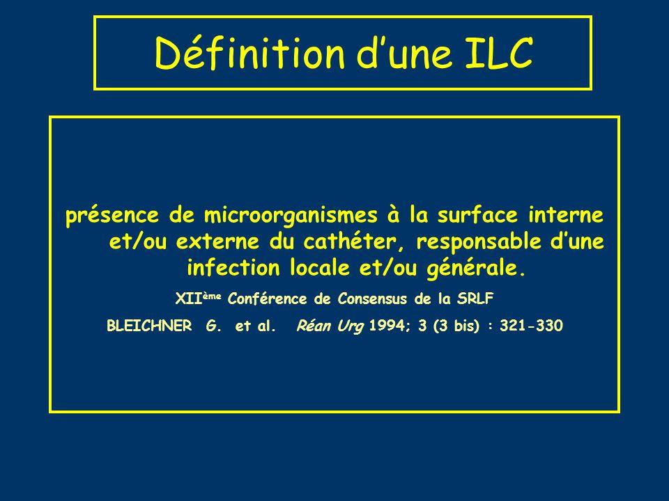 Définition dune ILC Infection locale: Culture de CVC> 1000 UFC/ml (nécessite denlever le CVC) et Régression des signes infectieux ds les 48h suivant lablation ou présence de pus à lorifice dentrée ou tunnellite/cellulite