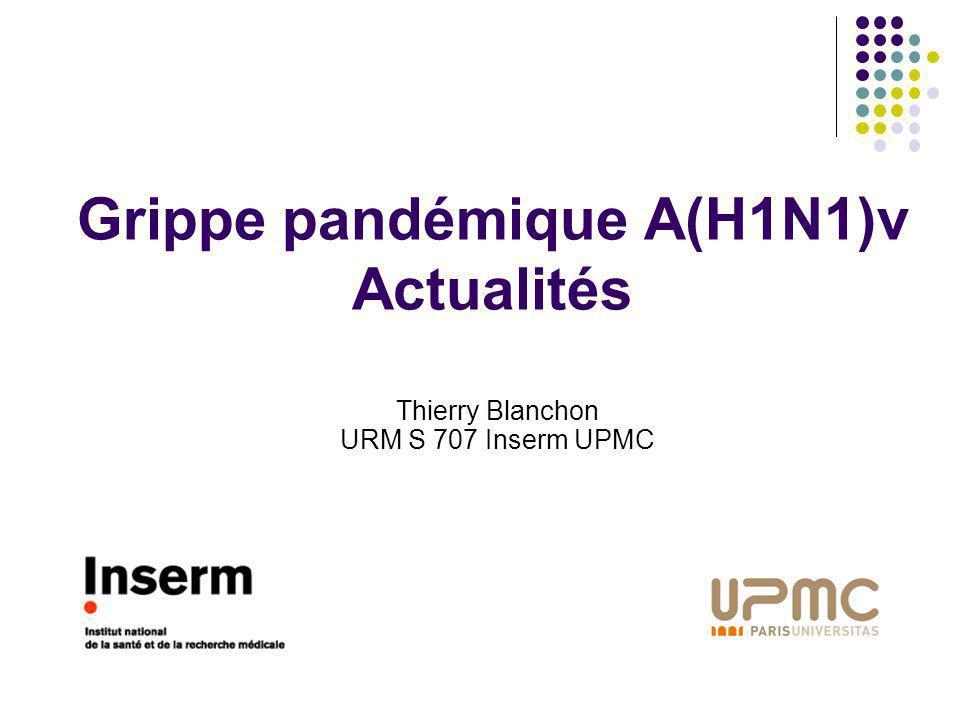 Grippe pandémique A(H1N1)v Actualités Thierry Blanchon URM S 707 Inserm UPMC