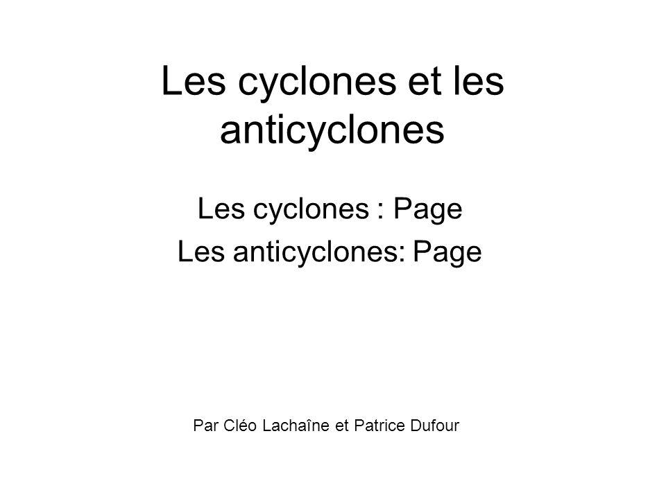 Les cyclones et les anticyclones Les cyclones : Page Les anticyclones: Page Par Cléo Lachaîne et Patrice Dufour