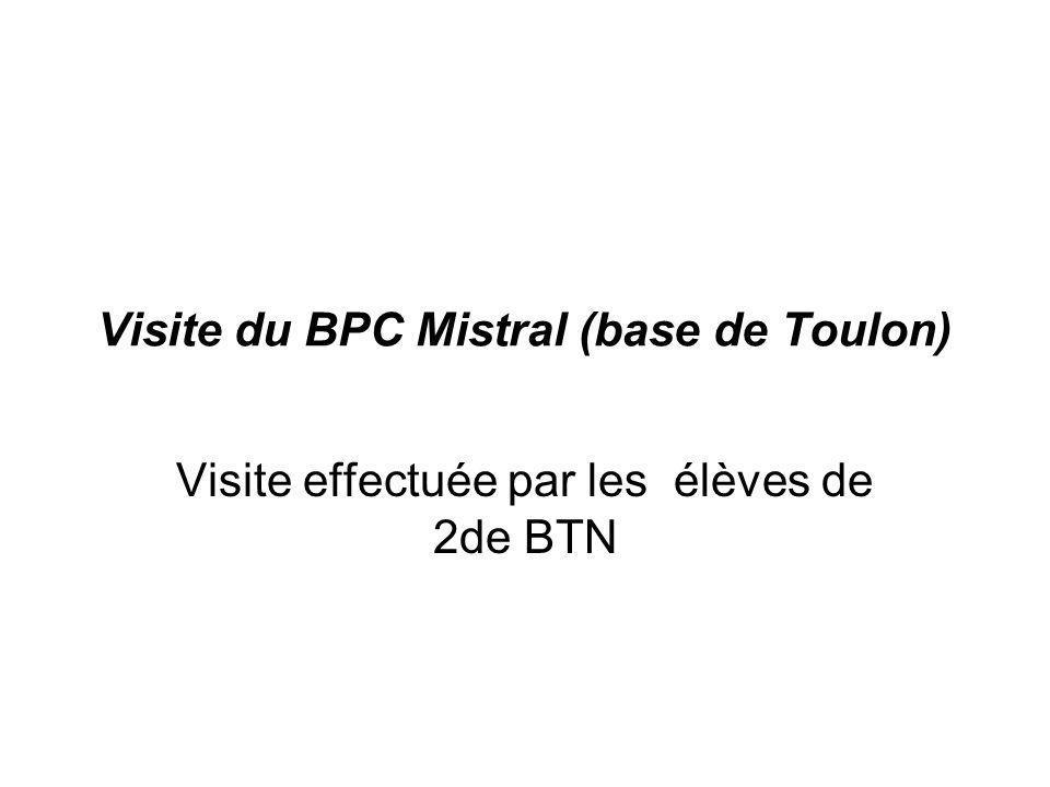 Visite du BPC Mistral (base de Toulon) Visite effectuée par les élèves de 2de BTN