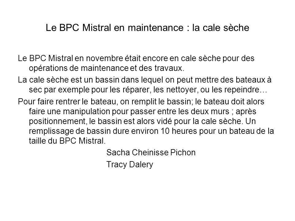 Le BPC Mistral en maintenance : la cale sèche Le BPC Mistral en novembre était encore en cale sèche pour des opérations de maintenance et des travaux.
