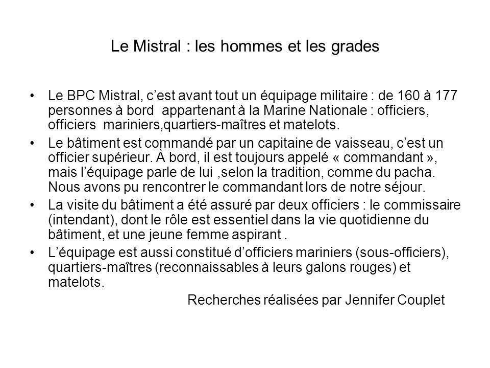 Le Mistral : les hommes et les grades Le BPC Mistral, cest avant tout un équipage militaire : de 160 à 177 personnes à bord appartenant à la Marine Na