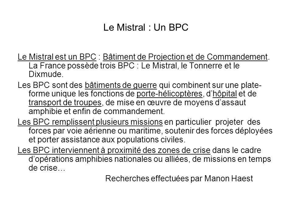 Le Mistral : Un BPC Le Mistral est un BPC : Bâtiment de Projection et de Commandement. La France possède trois BPC : Le Mistral, le Tonnerre et le Dix