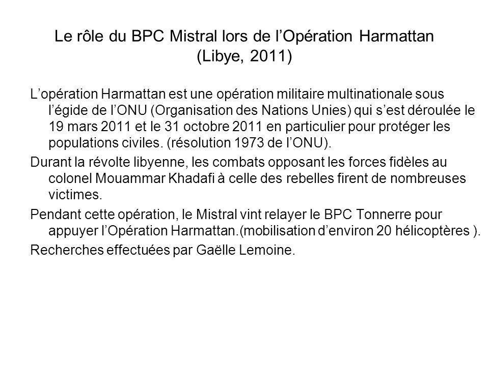Le rôle du BPC Mistral lors de lOpération Harmattan (Libye, 2011) Lopération Harmattan est une opération militaire multinationale sous légide de lONU