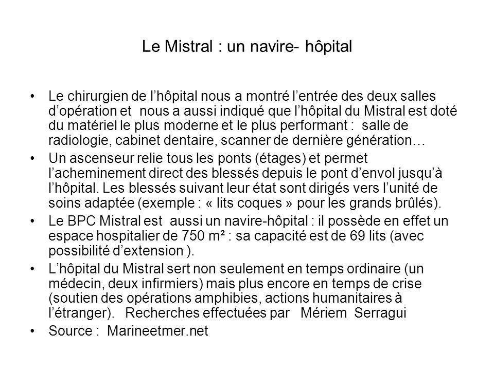 Le Mistral : un navire- hôpital Le chirurgien de lhôpital nous a montré lentrée des deux salles dopération et nous a aussi indiqué que lhôpital du Mis