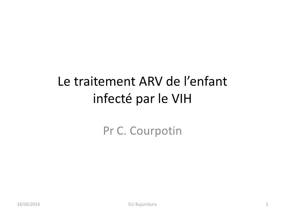 Le traitement ARV de lenfant infecté par le VIH Pr C. Courpotin 16/06/20141DU Bujumbura