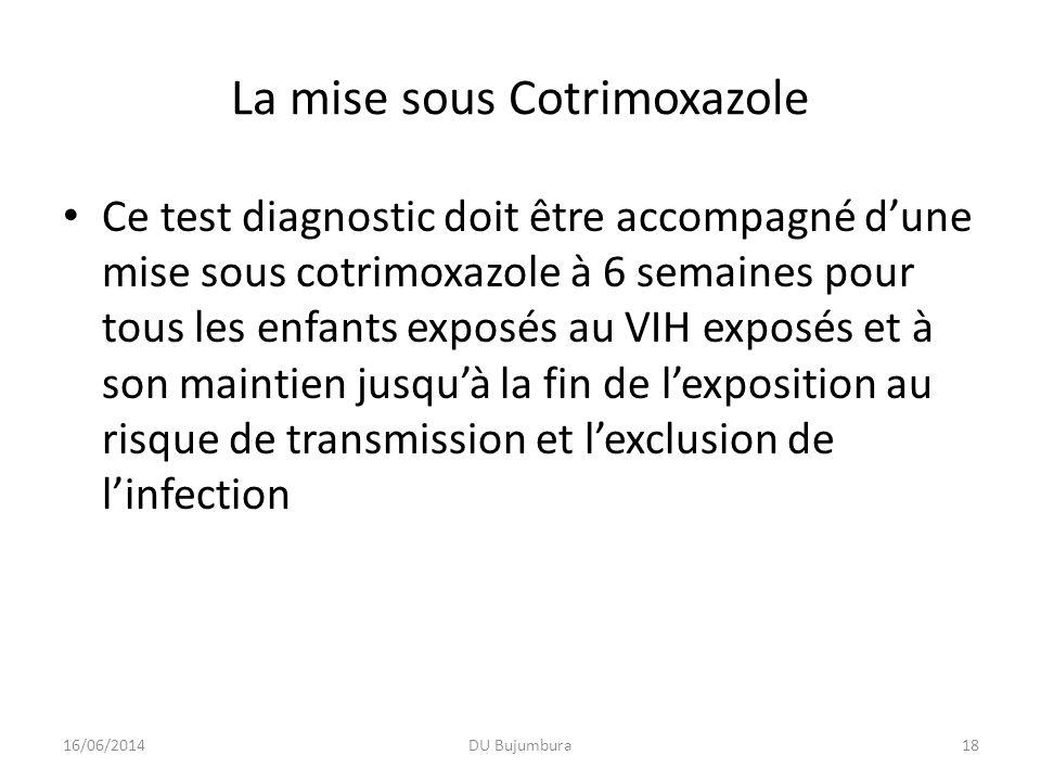 La mise sous Cotrimoxazole Ce test diagnostic doit être accompagné dune mise sous cotrimoxazole à 6 semaines pour tous les enfants exposés au VIH expo