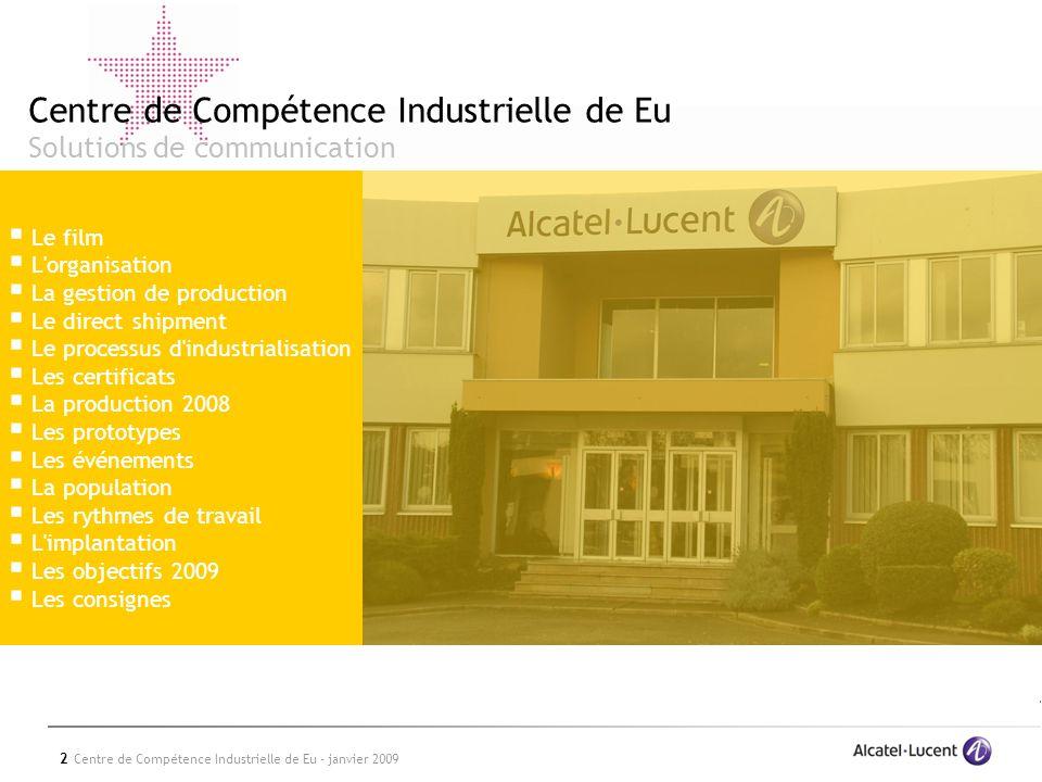 2 Centre de Compétence Industrielle de Eu - janvier 2009 Le film L'organisation La gestion de production Le direct shipment Le processus d'industriali