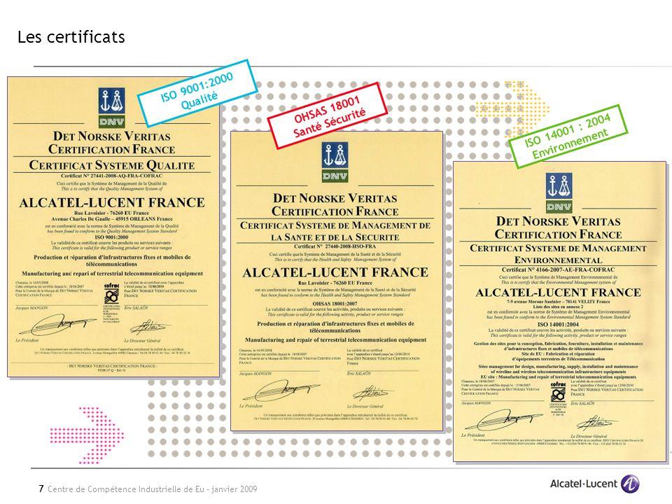 7 Centre de Compétence Industrielle de Eu - janvier 2009 Les certificats ISO 9001:2000 Qualité OHSAS 18001 Santé Sécurité ISO 14001 : 2004 Environnement