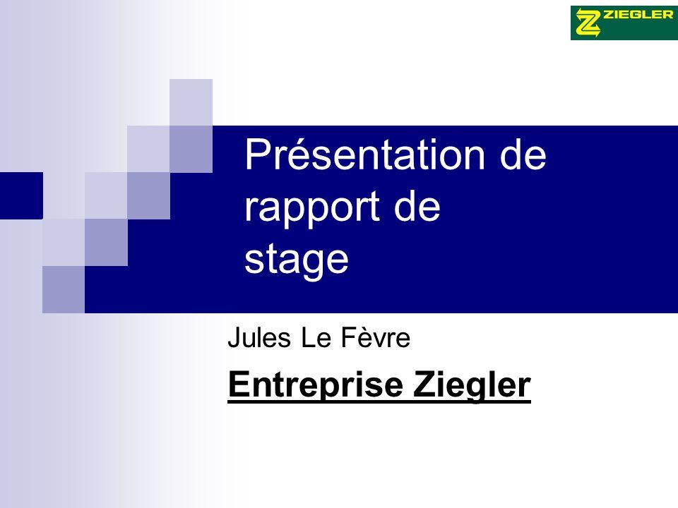 Présentation de rapport de stage Jules Le Fèvre Entreprise Ziegler