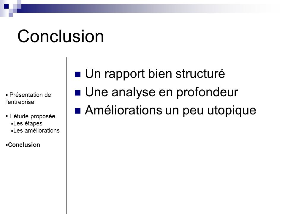 Un rapport bien structuré Une analyse en profondeur Améliorations un peu utopique Présentation de lentreprise Létude proposée Les étapes Les améliorations Conclusion