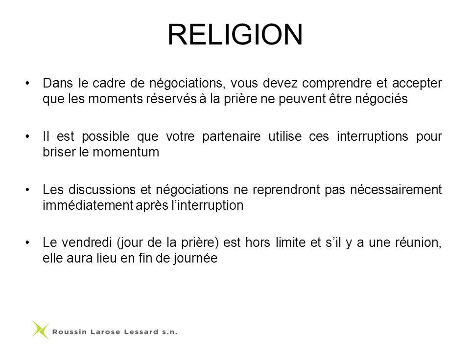 RELIGION Dans le cadre de négociations, vous devez comprendre et accepter que les moments réservés à la prière ne peuvent être négociés Il est possibl