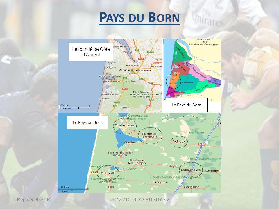 P AYS DU B ORN Régis ROUSEREUC1&2 DEJEPS RUGBY XV Le Pays du Born Le comité de Côte dArgent Le Pays du Born