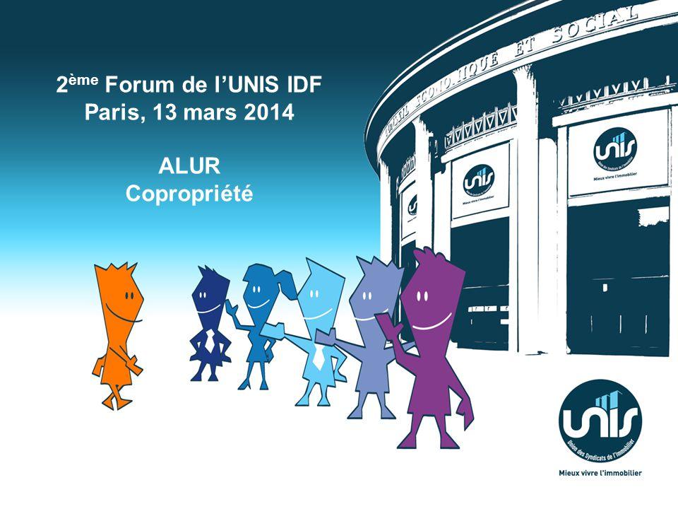 2 ème Forum de lUNIS IDF Paris, 13 mars 2014 ALUR Copropriété