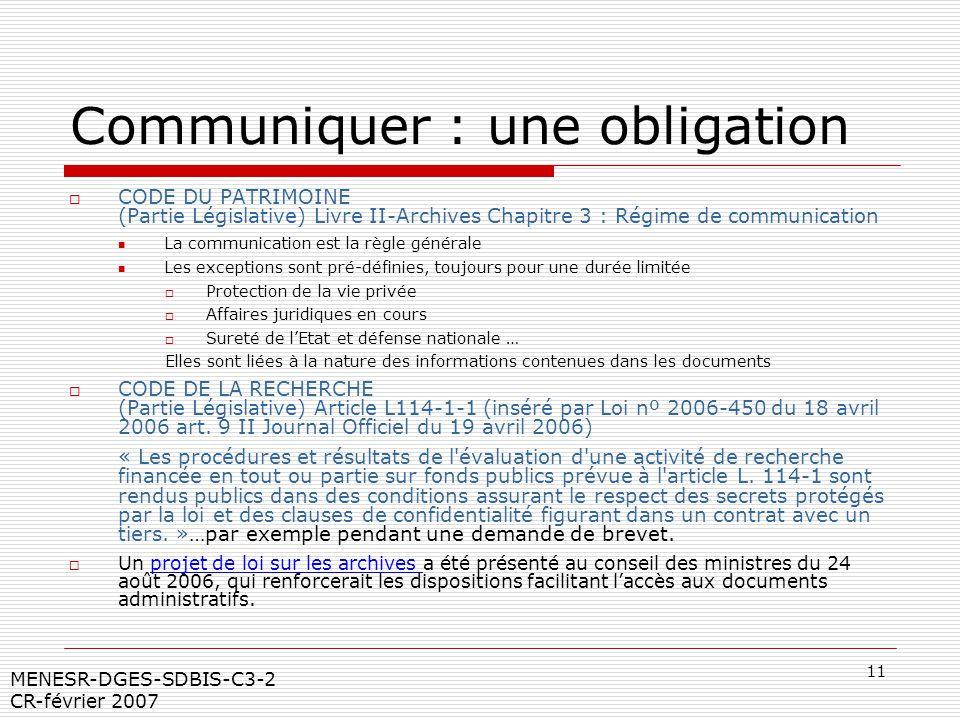 11 MENESR-DGES-SDBIS-C3-2 CR-février 2007 Communiquer : une obligation CODE DU PATRIMOINE (Partie Législative) Livre II-Archives Chapitre 3 : Régime d