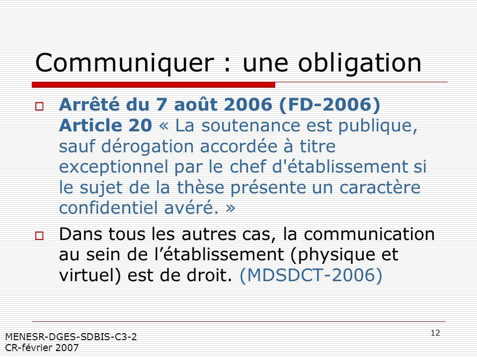 12 MENESR-DGES-SDBIS-C3-2 CR-février 2007 Communiquer : une obligation Arrêté du 7 août 2006 (FD-2006) Article 20 « La soutenance est publique, sauf d