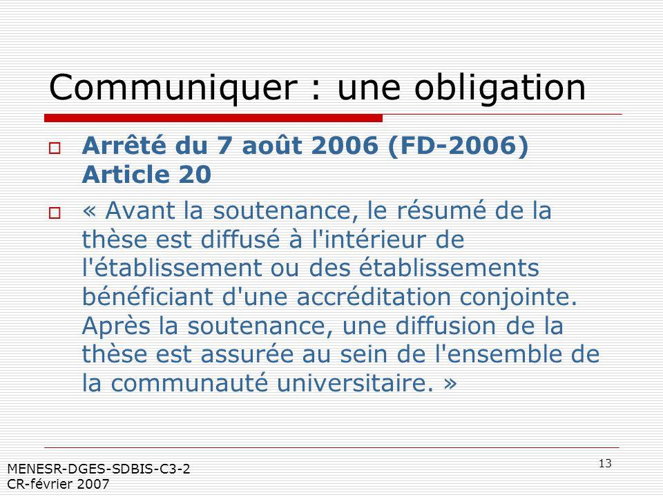 13 MENESR-DGES-SDBIS-C3-2 CR-février 2007 Communiquer : une obligation Arrêté du 7 août 2006 (FD-2006) Article 20 « Avant la soutenance, le résumé de