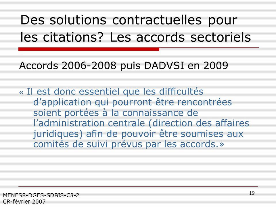 19 MENESR-DGES-SDBIS-C3-2 CR-février 2007 Des solutions contractuelles pour les citations? Les accords sectoriels Accords 2006-2008 puis DADVSI en 200