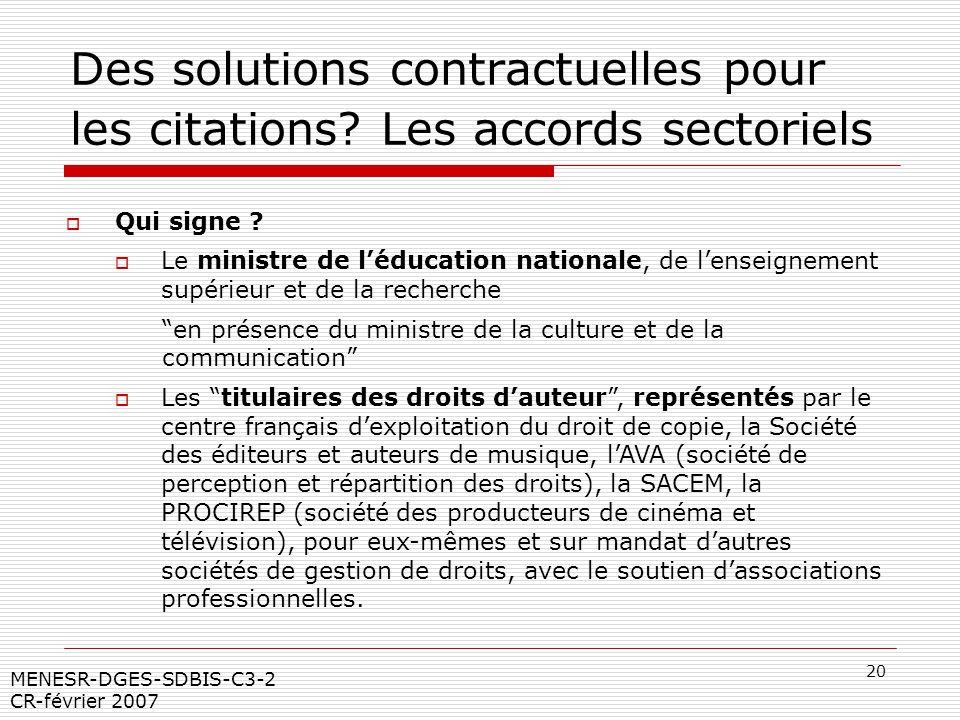 20 MENESR-DGES-SDBIS-C3-2 CR-février 2007 Des solutions contractuelles pour les citations? Les accords sectoriels Qui signe ? Le ministre de léducatio