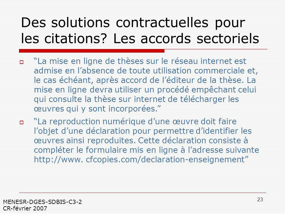 23 MENESR-DGES-SDBIS-C3-2 CR-février 2007 Des solutions contractuelles pour les citations? Les accords sectoriels La mise en ligne de thèses sur le ré