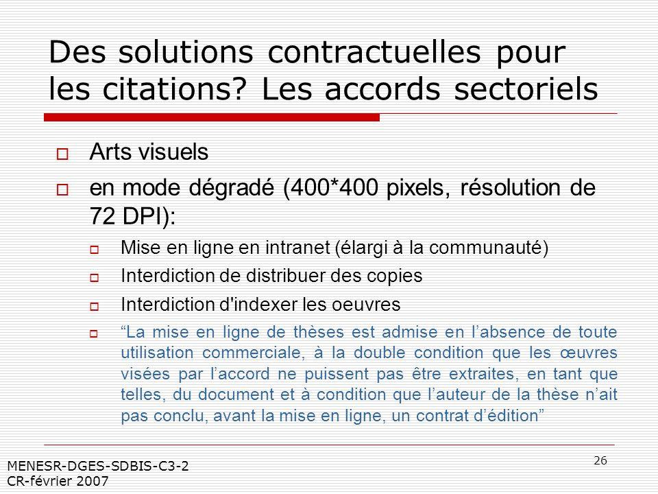 26 MENESR-DGES-SDBIS-C3-2 CR-février 2007 Des solutions contractuelles pour les citations? Les accords sectoriels Arts visuels en mode dégradé (400*40